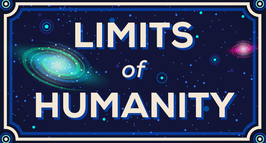 How Far Can We Go? Limits Of Humanity 4
